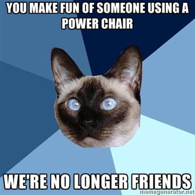 make fun of power chair not friends
