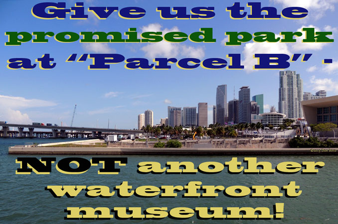 Give us the promised park at Parcel B next to the American Airlines Arena - not another waterfront museum