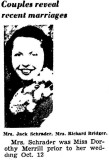 Shown above is the wedding photo printed in the Lincoln paper, 21 October 1940. Dorothy Mae Merrill married Jack Charles Schrader on 12 October 1940, in Lincoln. Together this couple sixty five years of marriage and one child.