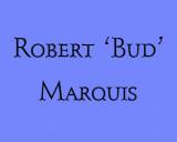 In Memoriam - Robert 'Bud' Marquis