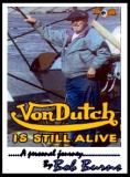 VonDutch is Still Aliveby Bob Burns