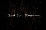 Good-bye Singapura