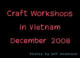 Craft Workshops in Vietnam (December 2008)