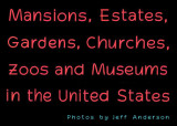Mansions, Estates, Gardens, Churches, Zoos and Museums in the U.S.