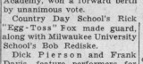 And I quote:  Rick 'Egg-Toss' Fox.  (c. 1955)