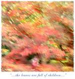 ...the leaves are full of children...
