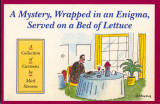 A Mystery, Wrapped in an Enigma, Served on a Bed of Lettuce (1989) (inscribed)