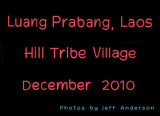 Luang Prabang, Laos - Hill Tribe Village (December 2010)