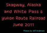 Skagway, Alaska and White Pass Yukon Route Railroad (June 2011)