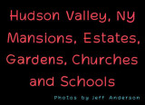 Hudson Valley, NY Mansions, Estates, Gardens, Churches and Schools