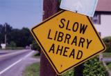 Slow Library Ahead (Brodheadsville, PA)