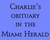 10/7/07 - Charlie's obituary in the Miami Herald