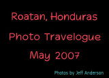 Roatan, Honduras (May 2007)