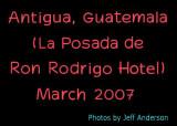 Antigua, Guatemala (La Posada de Ron Rodrigo Hotel) (March  2007)