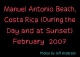 Manuel Antonio Beach, Costa Rica (During the Day and at Sunset) (February 2007)