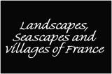 Landscapes, seascapes and villages of France
