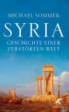 Syria Geschichte einer zerstörten Welt