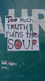 Too much Truth ruins the Soup