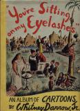 You're Sitting On My Eyelashes (1943) (signed and inscribed copies)