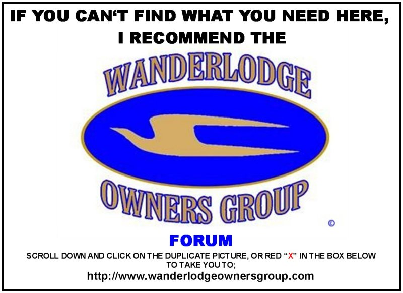 I RECOMMEND THE WANDERLODGE OWNERS GROUP FORUM AT www,WanderlodgeOwnersGroup.com