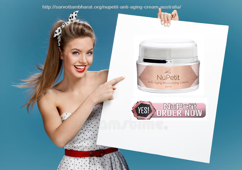 Nupetit Cream Australia Reviews - Anti Aging Skin Care Price & Buy