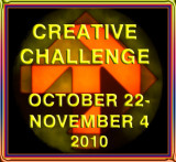 Creative Challenge for October 22-November 4, 2010