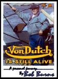 VonDutch is Still Aliveby Bob Burns