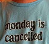 Monday is Cancelled