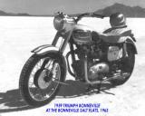 MY INTEREST IN LAND SPEED RACING STARTED WHEN I'D  RIDE MY FIRST BIKE OUT TO WATCH RACES ON THE BONNEVILLE SALT FLATS