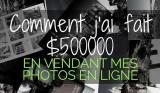 Voici comment j'ai fait un demi million en vendant mes photos sur Internet.