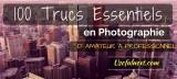 100 Trucs essentiels en photographie – D'amateurs à Professionnels