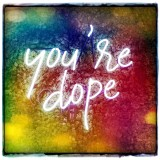 You're Dope