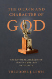 The Origin and Character of God