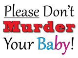 Please Don't Murder Your Baby Sign 24 x 18 .jpg