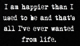 life - I am happier than I.jpg