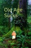 Old Age Sucks