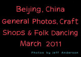 Beijing, China - General Photos, Craft Shops & Folk Dancing (3/2011)