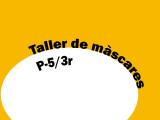 Taller màscares P5-3r