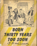 Born Thirty Years Too Soon (1945) (inscribed copies)