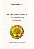 Pierre Abrioux  1993 - Aulnay sous Bois a travers les noms de ses rues