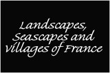 Landscapes, seascapes and villages of France