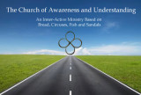 The Church of Awareness and Understanding - An Inner-Active Ministry Based on Bread, Circuses, Fish and Sandals