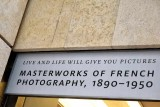 LIVE AND LIFE WILL GIVE YOU PICTURES: MASTERWORKS OF FRENCH PHOTOGRAPHY, 1890–1950 1