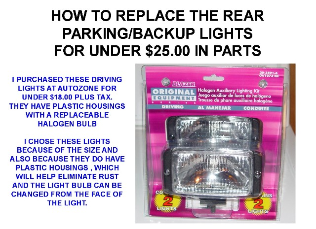 REPLACING THE OLD RUSTED REAR PARKING / BACK UP LIGHTS FOR UNDER $25.00 CLICK ON NEXT TO SEE THE HOW TO DO IT PHOTOS
