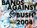 EVENT:  Bands Against Bush 2004